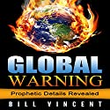 Global Warning: Prophetic Details Revealed Audiobook by Bill Vincent Narrated by Lynn Benson