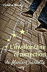 L'involontaire résurrection de Marie-Charlotte par Biaux
