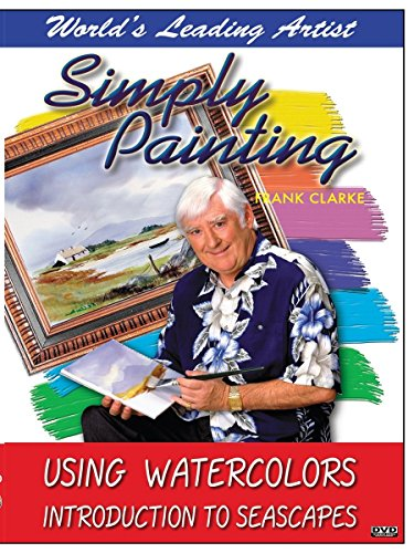 Simply Painting with World Leading Artist Frank Clarke - Using Watercolors & An Introduction to Seascapes by