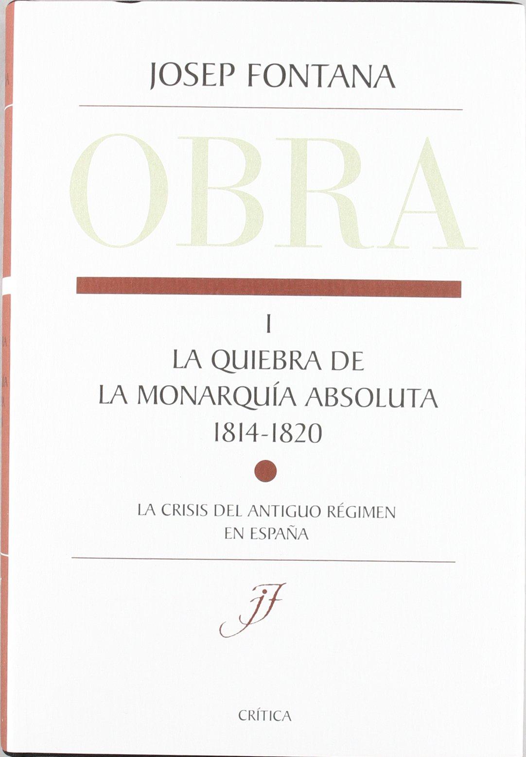 La quiebra de la monarquía absoluta 1814-1820 : Edición profundamente anotada y revisada por su autor Fuera de Colección: Amazon.es: Fontana, Josep: Libros