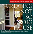 Creating the Not So Big House: Insights and Ideas for the New American Home (Susanka)