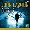 Then We Take Berlin Audiobook by John Lawton Narrated by Lewis Hancock