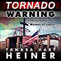 Tornado Warning: The Extraordinary Women of Joplin Audiobook by Tamara Hart Heiner Narrated by Jennifer Gilmour