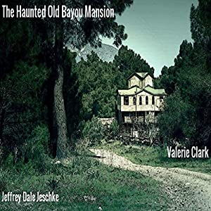 The Haunted Old Bayou Mansion Audiobook