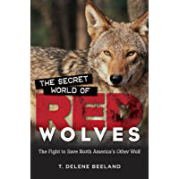 The Secret World of Red Wolves: The Fight to Save North America's Other Wolf