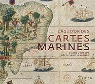 L'âge d'or des cartes marines : Quand l'Europe découvrait le monde par Catherine Hofmann