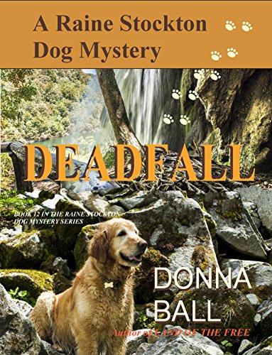 Deadfall (Raine Stockton Dog Mystery Book 12) by [Ball, Donna]