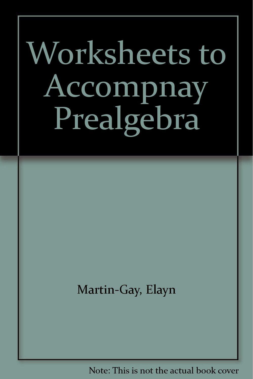 Worksheets to Accompany Prealgebra: K. Elayn Martin-Gay ...