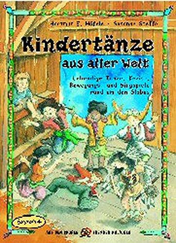 Kindertänze aus aller Welt: Lebendige Tänze, Kreis-, Bewegungs- und Singspiele rund um den Globus (Auf den Spuren fremder Kulturen)