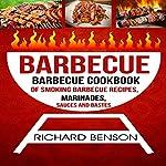 Barbecue: Barbecue Cookbook of Smoking Barbecue Recipes, Marinades, Sauces and Bastes | Richard Benson