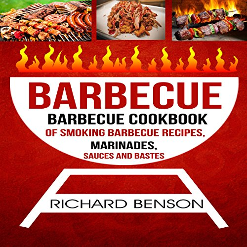Barbecue: Barbecue Cookbook of Smoking Barbecue Recipes, Marinades, Sauces and Bastes by Richard Benson