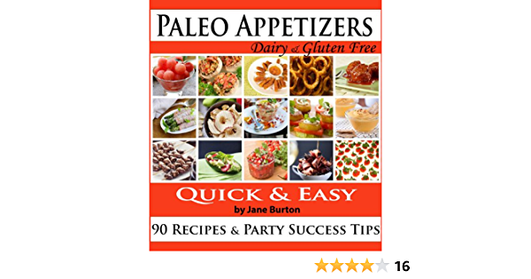 Paleo Appetizers: 90 Illustrated Paleo Appetizer Recipes and Delicious Paleo Snacks Cookbook. Quick & Simple Gluten Free Party Foods (Paleo Recipes: Paleo ... Dinner & Desserts Recipe Book Book 10)