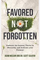 Favored Not Forgotten: Embrace the Season, Thrive in Obscurity, Activate your Purpose Kindle Edition