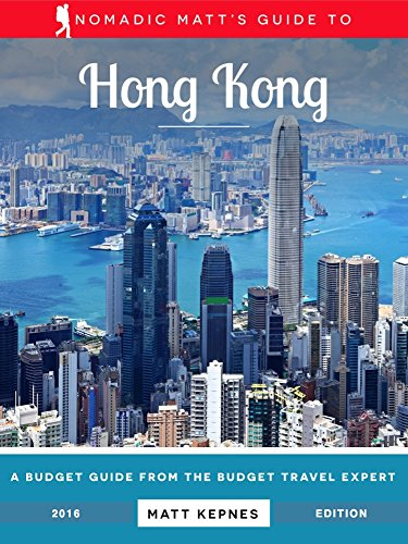 Nomadic Matt's Guide to Hong Kong (2016 Edition)