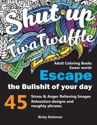 Adult Coloring Books Swear words: Shut up twatwaffle : Escape the Bullshit of your day : Stress Relieving Swear Words black background Designs (Volume 1)