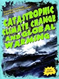 Catastrophic Climate Change and Global Warming, Frank Spalding, 143583562X