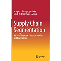Supply Chain Segmentation: Best-in-Class Cases, Practical Insights and Foundations