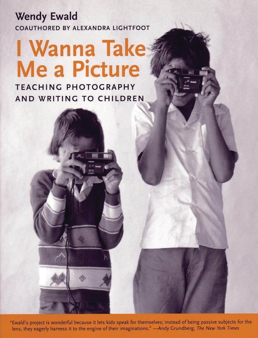 I Wanna Take Me a Picture: Teaching Photography and Writing to Children by Beacon Press