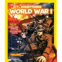 National Geographic Kids Everything World War I: Dig in With Thrilling Photos and Fascinating Facts