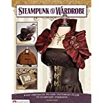 Steampunk Your Wardrobe: Easy Projects to Add Victorian Flair to Everyday Fashions 6