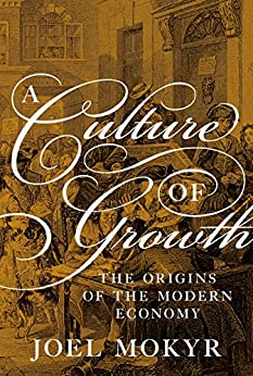 A Culture of Growth: The Origins of the Modern Economy (Graz Schumpeter Lectures) by [Mokyr, Joel]
