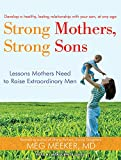 img - for Strong Mothers, Strong Sons: Lessons Mothers Need to Raise Extraordinary Men book / textbook / text book