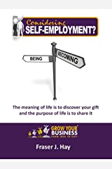 Considering Self-Employment?: The meaning of life is to discover your gift & The purpose of life is to share it Kindle Edition