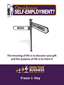 Considering Self-Employment?: The meaning of life is to discover your gift & The purpose of life is to share it