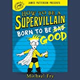 Born to Be Good: How to Be a Supervillain, Book 2