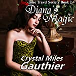 Diana's Magic: Time Travel Society Series, Book 2 | Crystal Miles Gauthier