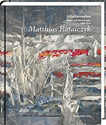 Schattenwelten - Rataiczyk, Matthias: Bilder und Zeichnungen 1989 - 2013