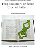 Frog bookmark or decor Crochet Pattern Amogurumi (LittleOwlsHut) (Crochet bookmark Book 15)