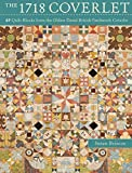 The 1718 Coverlet: 69 Quilt Blocks from the Oldest Dated British Patchwork Coverlet by Susan Briscoe (August 19,2014)