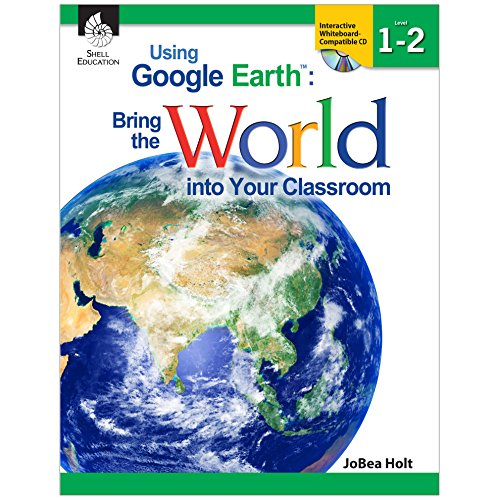 Using Google EarthTM: Bring the World into Your Classroom Levels 1-2 (The Best Google Earth)