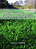 img - for A Guide to Wildlife Food Plots and Early Successional Plants book / textbook / text book