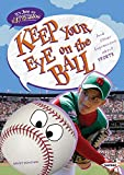 Keep Your Eye on the Ball: And Other Expressions About Sports (It's Just An Expression)
