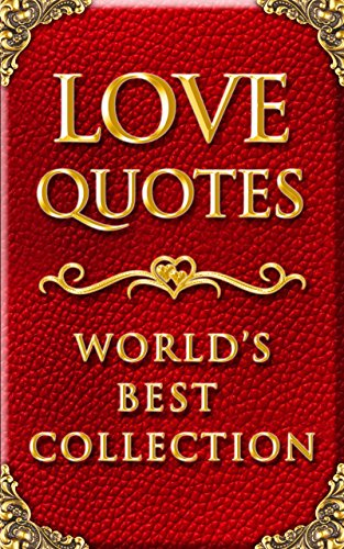 Love Quotes – World's Best Ultimate Collection: 1500+ Quotations with Special Inspiring 'Self Love' Section