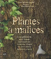 Plantes à malices : Les plantes qui vous entourent comme vous ne les avez jamais vues par Jean-Michel Groult