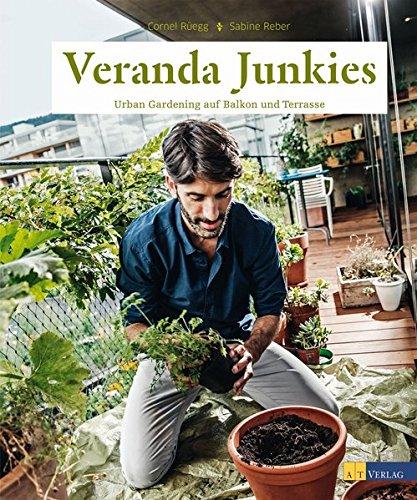 Veranda Junkies: Urban Gardening auf Balkon und Terrasse Gebundenes Buch – 16. März 2015 Cornel Rüegg Sabine Reber AT Verlag 303800863X