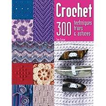 CROCHET 300 : TECHNIQUES, TRUCS ET ASTUCES