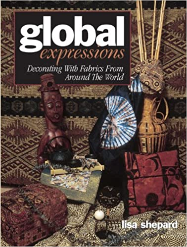 Download online Global Expressions: Decorating With Fabrics from Around the World PDF, azw (Kindle)