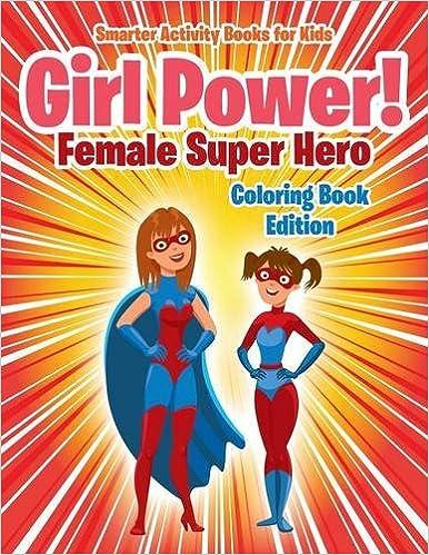 Girl Power!: Female Super Hero Coloring Book Edition: Smarter ...