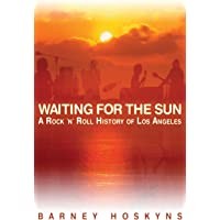 Waiting for the Sun: A Rock & Roll History of Los Angeles