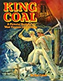 King Coal : A Pictorial Heritage of West Virginia Coal Mining, Cohen, Stan, 189185206X