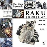 Petites leçons de raku animalier. Modelage, émaillage, cuisson