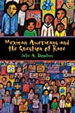 Mexican Americans and the Question of Race, Julie A. Dowling, 0292754019