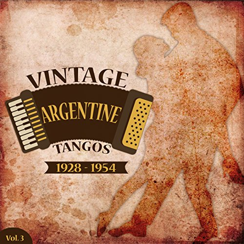 Vintage Argentine Tangos (1928 - 1954), Vol. 3