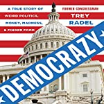 Democrazy: A True Story of Weird Politics, Money, Madness, and Finger Food | Trey Radel