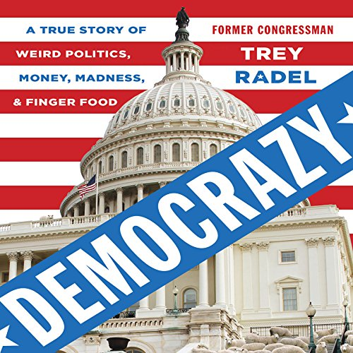 Democrazy: A True Story of Weird Politics, Money, Madness, and Finger Food by Penguin Audio