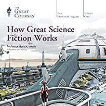 How Great Science Fiction Works Lecture by Gary K. Wolfe, The Great Courses Narrated by Gary K. Wolfe